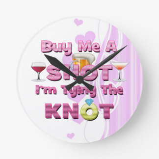 buy me a shot i'm tying the knot sayings quotes round clock