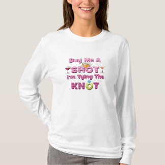 buy me a shot i'm tying the knot sayings quotes T-Shirt