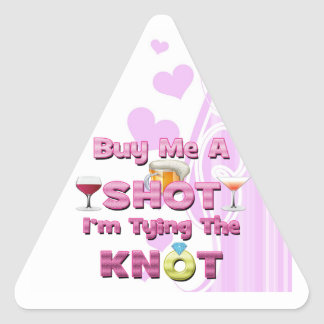 buy me a shot i'm tying the knot sayings quotes triangle sticker