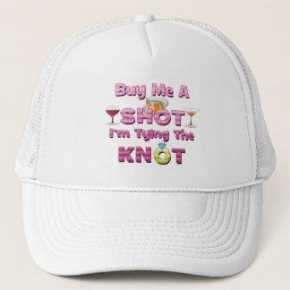 buy me a shot i'm tying the knot sayings quotes trucker hat