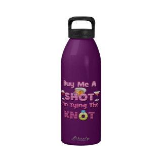 buy me a shot i'm tying the knot sayings quotes reusable water bottles
