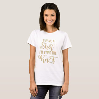 Buy Me A Shot I'm Tying The Knot Shirt
