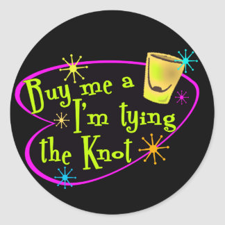 Buy Me A Shot I'm Tying The Knot Classic Round Sticker