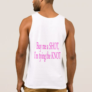 buy me a shot...I'm tying the knot Tanktops
