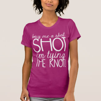 BUY ME A SHOT I'M TYING THE KNOT | TOP TSHIRTS