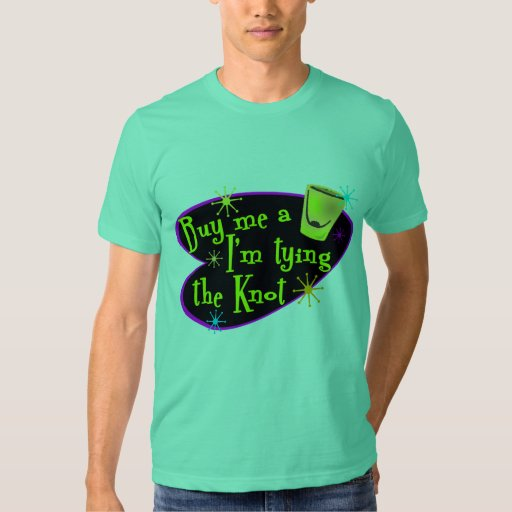 Buy Me A Shot I'm Tying The Knot Tshirts