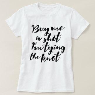 Buy me a shot in modern calligraphy Bachelorette T-Shirt