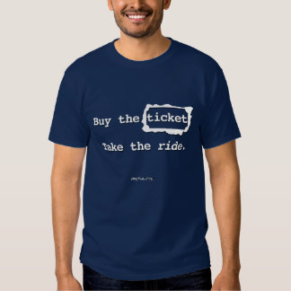 Buy the ticket. Take the ride. Tee Shirts