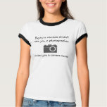 Buying a camera doesn't make you a photographer. tshirts