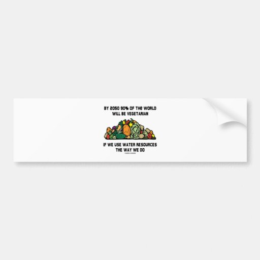 By 2050 90% Of the World Will Be Vegetarian Bumper Sticker