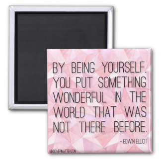By Being Yourself Square Magnet