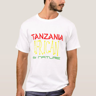 BY NATURE, AFRICAN, BORN IN, TANZANIA T-Shirt