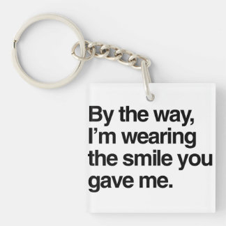 By the Way, I'm Wearing the Smile You Gave Me Double-Sided Square Acrylic Key Ring