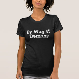 By Way of Demons T-shirts