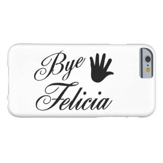 Bye Felicia Fancy Waving Hand Barely There iPhone 6 Case