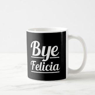 Bye Felicia Funny Saying Basic White Mug
