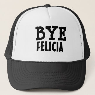 Bye Felicia Funny Saying Trucker Hat