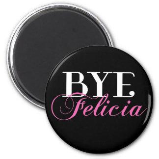 BYE Felicia Sassy Slang Humor 6 Cm Round Magnet