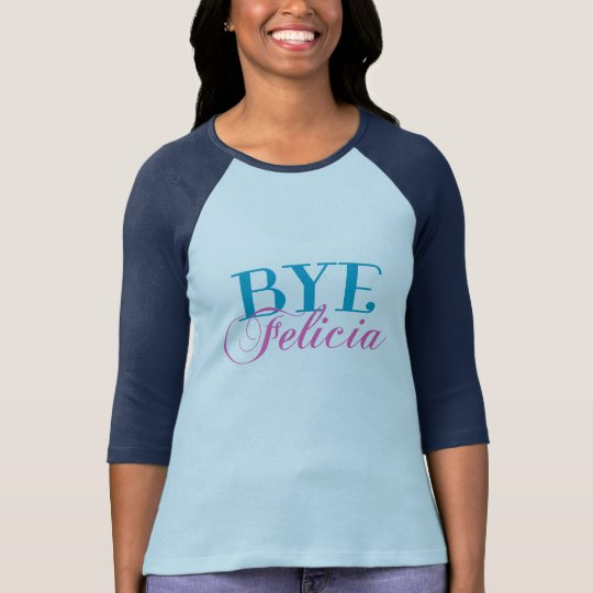 BYE Felicia Sassy Slang Humour T-Shirt