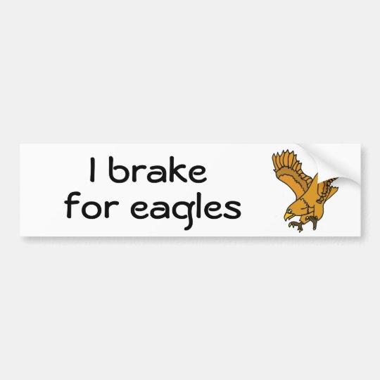 BZ- I brake for eagles bumper sticker