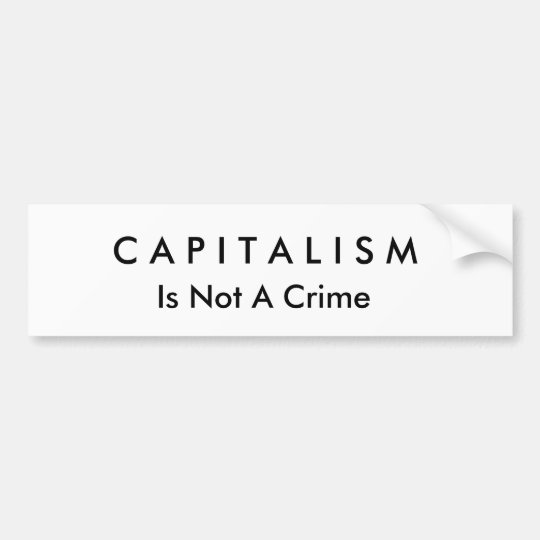 C A P I T A L I S M, Is Not A Crime Bumper Sticker