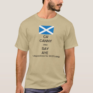 Ca' Canny and Say Aye to Scottish Independence 2 T-Shirt