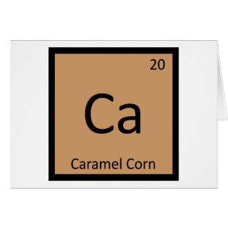 Ca - Caramel Corn Chemistry Periodic Table Symbol Greeting Card