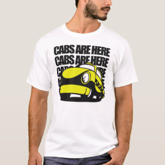 Cabs Are Here T-Shirt