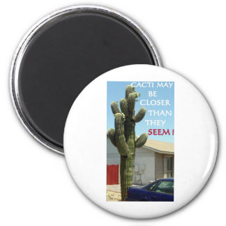 CACTI MAY BE CLOSER THAN THEY SEEM 6 CM ROUND MAGNET