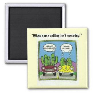 "cactus melon joke, ""When name calling isn't swe... Square Magnet"