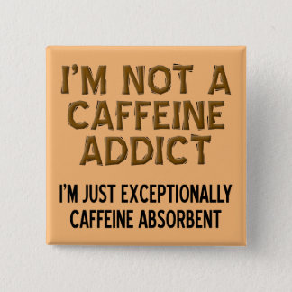 Caffeine Absorbent Funny Coffee Button Badge Pin