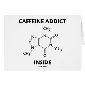 Caffeine Addict Inside (Chemical Molecule) Card
