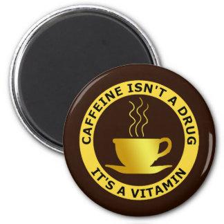 CAFFEINE ISN'T A DRUG, IT'S A VITAMIN 6 CM ROUND MAGNET