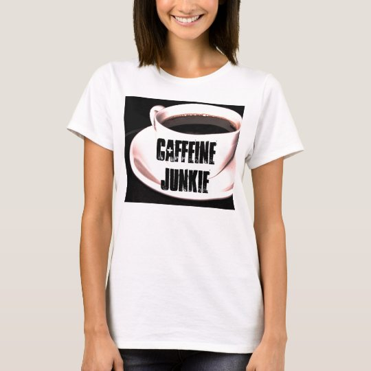 Caffeine Junkie Ladies T-Shirt