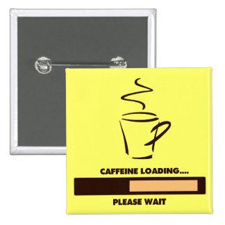 CAFFEINE LOADING - PLEASE WAIT PINBACK BUTTON