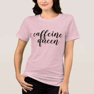 caffeine queen coffee funny caffeine shirt design