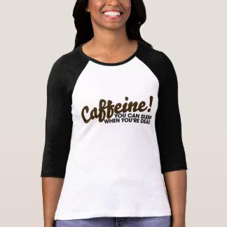 Caffeine You can sleep when you re dead Tee Shirt
