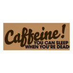 Caffeine You can sleep when you're dead