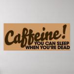 Caffeine You can sleep when you're dead