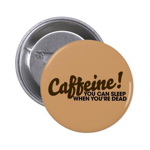 Caffeine You can sleep when you're dead Pins