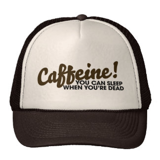 Caffeine You can sleep when you're dead Hat
