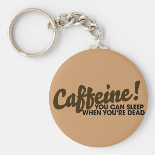 Caffeine You can sleep when you're dead Basic Round Button Key Ring