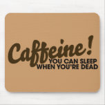 Caffeine You can sleep when you're dead Mouse Pad