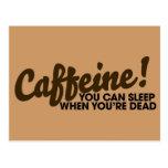 Caffeine You can sleep when you're dead Postcard