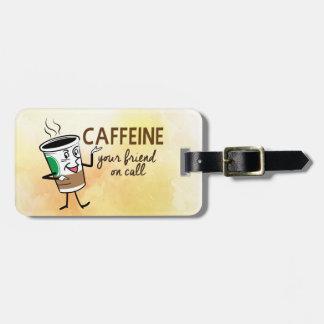 Caffeine: Your Friend On Call Luggage Tag