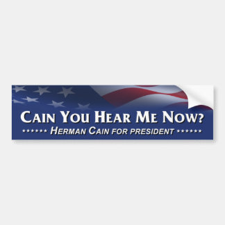 Cain you hear me now? Herman Cain Bumper Sticker