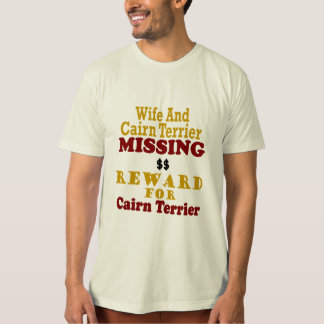 Cairn Terrier & Wife Missing Reward For Cairn Terr T-Shirt