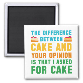 Cake And Your Opinion Square Magnet