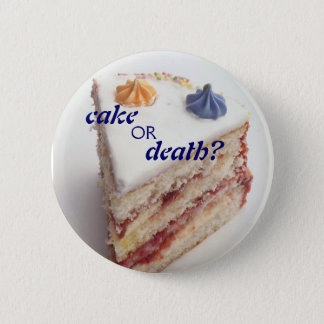 cake or death? 6 cm round badge