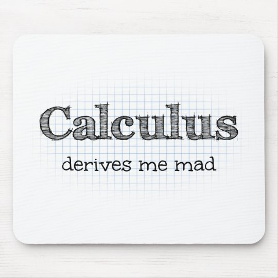 Calculus Derives Me Mad Math Humour Mouse Mat